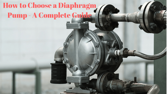 HOW TO FIND A DIAPHRAGM PUMP – AN ENTIRE GUIDE